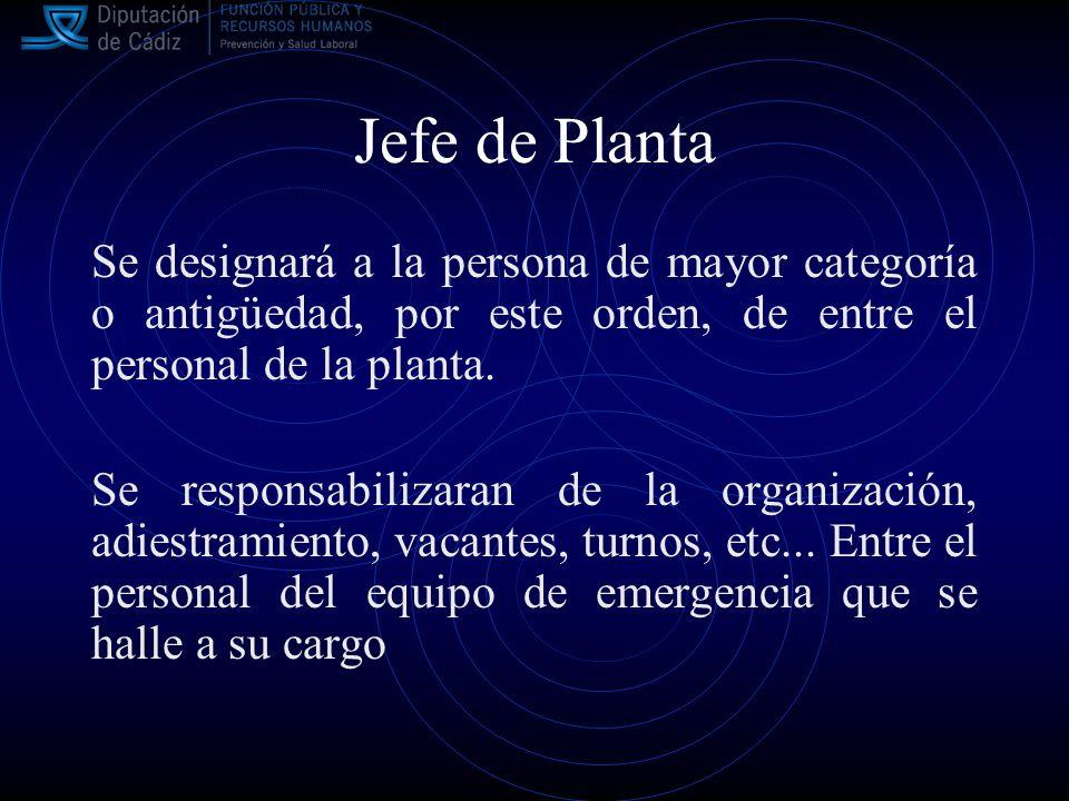 Jefe de Planta Se designará a la persona de mayor categoría o antigüedad, por este orden, de entre el personal de la planta.