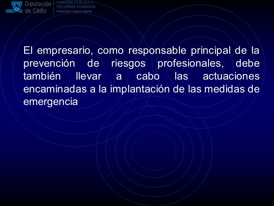 El empresario, como responsable principal de la prevención de riesgos profesionales, debe también llevar a cabo las actuaciones encaminadas a la implantación de las medidas de emergencia