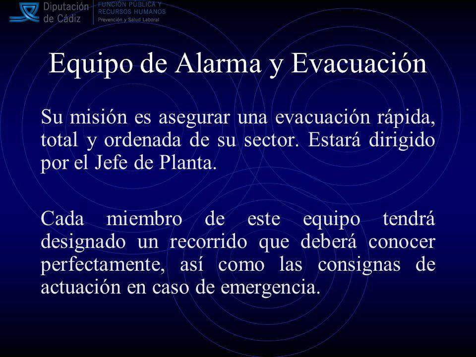 Equipo de Alarma y Evacuación Su misión es asegurar una evacuación rápida, total y ordenada de su sector.