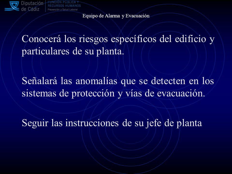 Equipo de Alarma y Evacuación Conocerá los riesgos específicos del edificio y particulares de su planta.