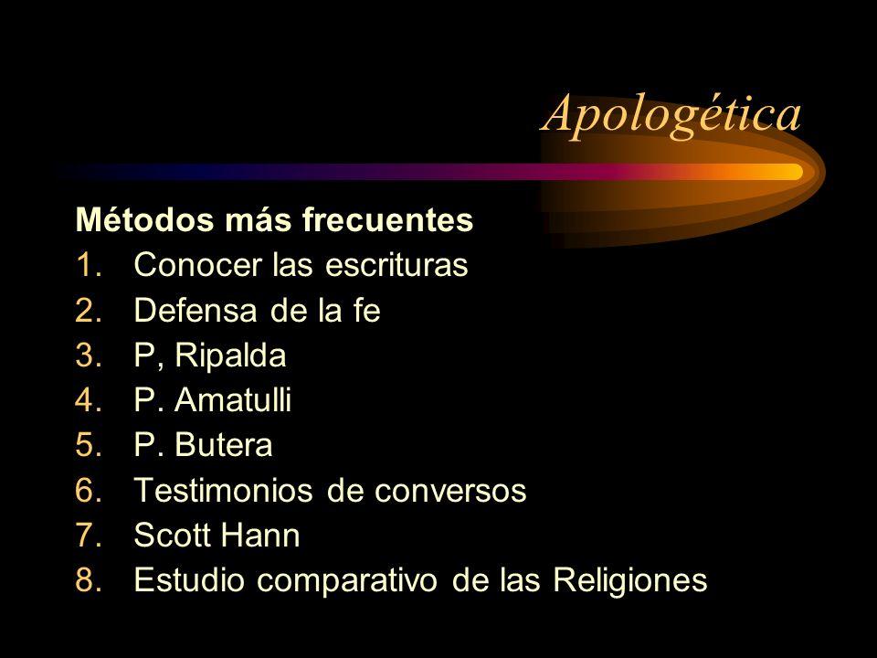 Apologética Métodos más frecuentes 1.Conocer las escrituras 2.Defensa de la fe 3.P, Ripalda 4.P. Amatulli 5.P. Butera 6.Testimonios de conversos 7.Sco