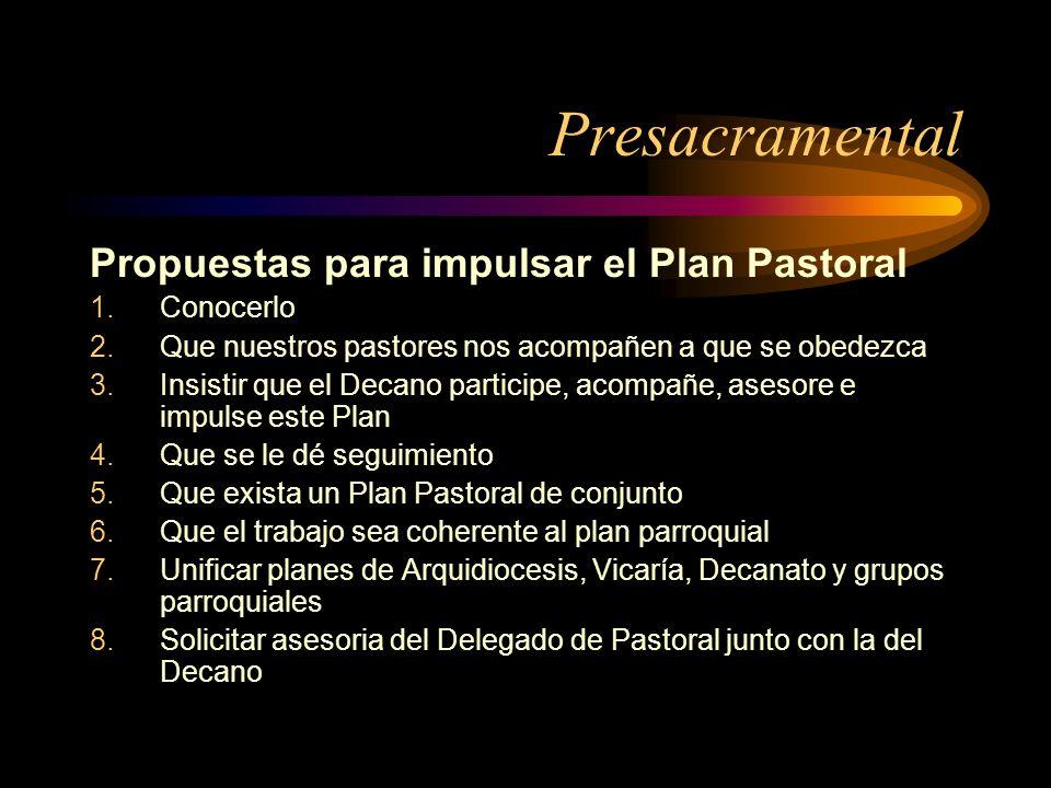 Presacramental Propuestas para impulsar el Plan Pastoral 1.Conocerlo 2.Que nuestros pastores nos acompañen a que se obedezca 3.Insistir que el Decano