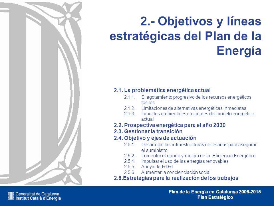 Plan de la Energía en Catalunya 2006-2015 Plan Estratégico 2.- Objetivos y líneas estratégicas del Plan de la Energía 2.1. La problemática energética