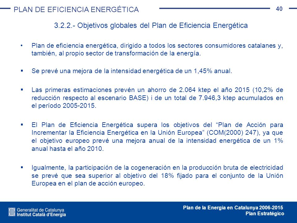 40 Plan de la Energía en Catalunya 2006-2015 Plan Estratégico Plan de eficiencia energética, dirigido a todos los sectores consumidores catalanes y, t