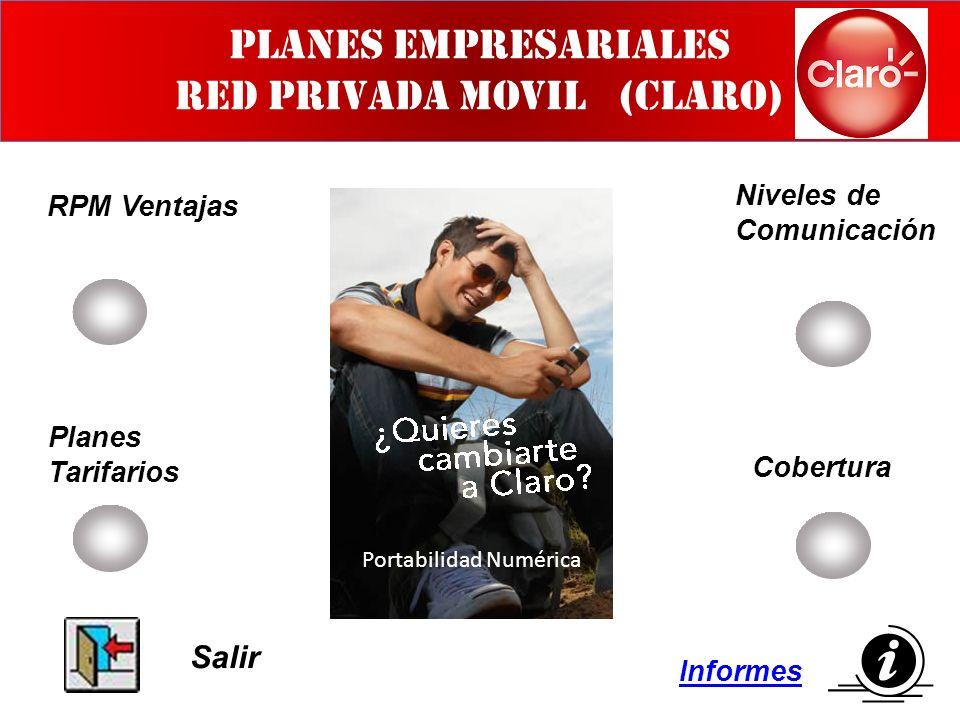 PLANES EMPRESARIALES RED PRIVADA MOVIL (CLARO) RPM Ventajas Niveles de Comunicación Cobertura Informes Planes Tarifarios Salir Portabilidad Numérica