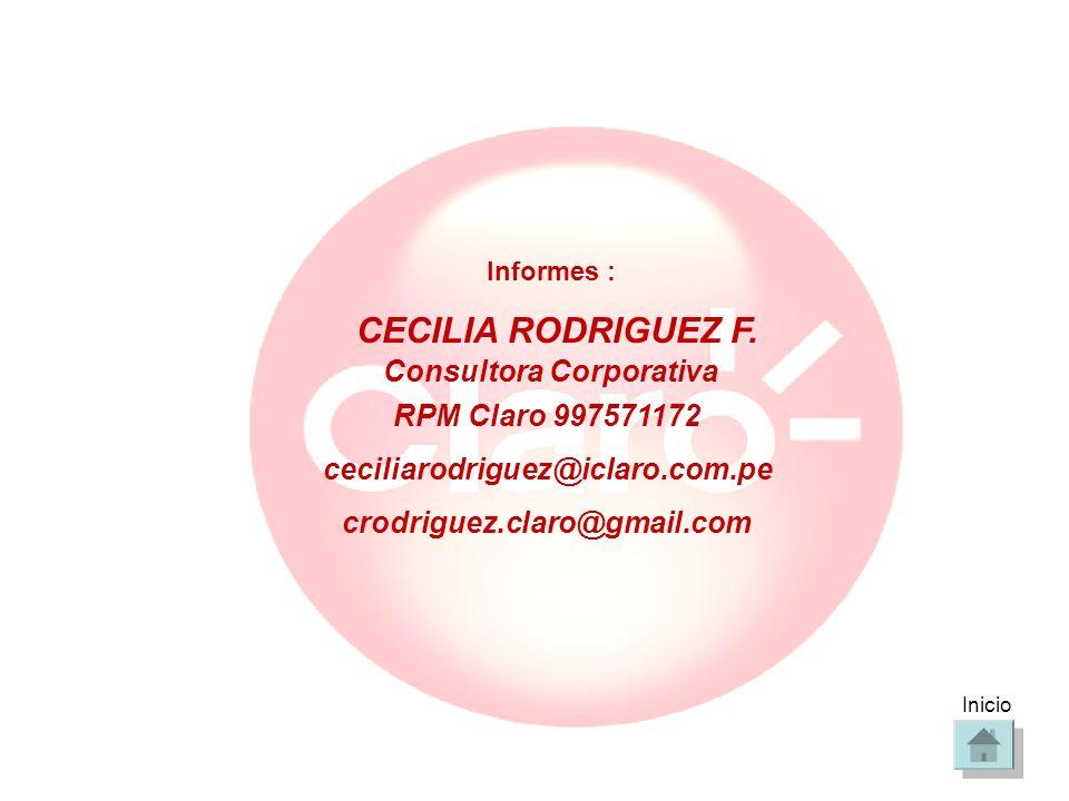 Informes : CECILIA RODRIGUEZ F. Consultora Corporativa RPM Claro 997571172 ceciliarodriguez@iclaro.com.pe crodriguez.claro@gmail.com Inicio