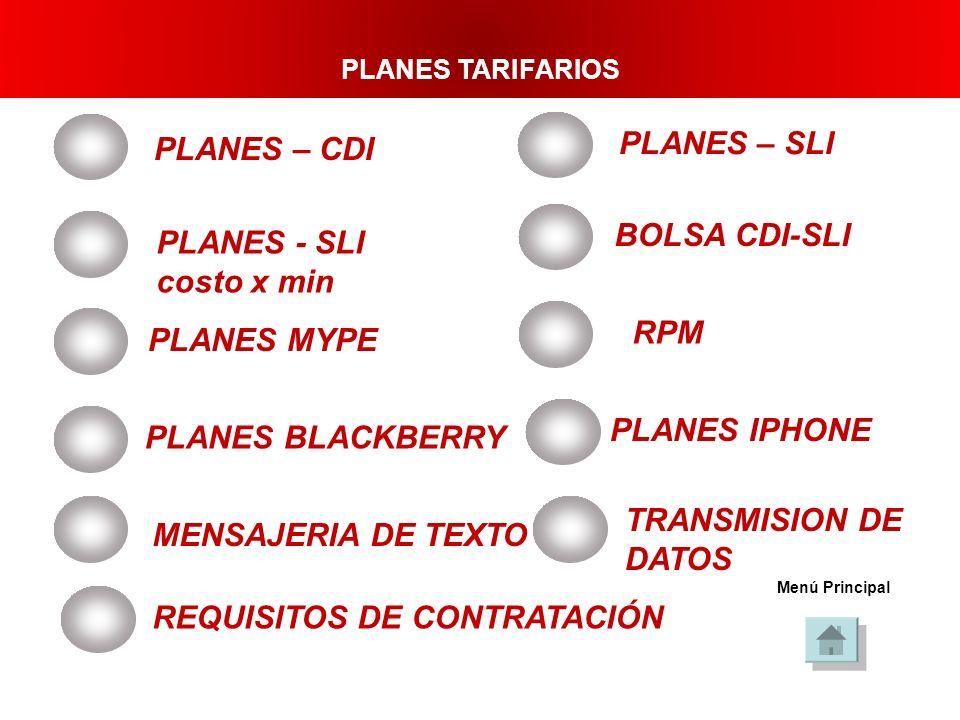 PLANES – CDI PLANES – SLI BOLSA CDI-SLI RPM Menú Principal RPM - RED PRIVADA MOVIL ( CLARO) PLANES PLANES - SLI costo x min PLANES MYPE PLANES IPHONE
