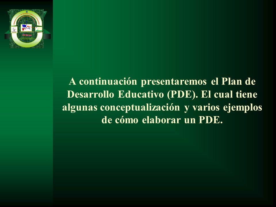 A continuación presentaremos el Plan de Desarrollo Educativo (PDE). El cual tiene algunas conceptualización y varios ejemplos de cómo elaborar un PDE.