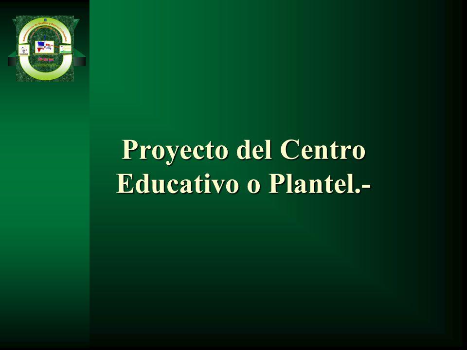 Proyecto del Centro Educativo o Plantel.-