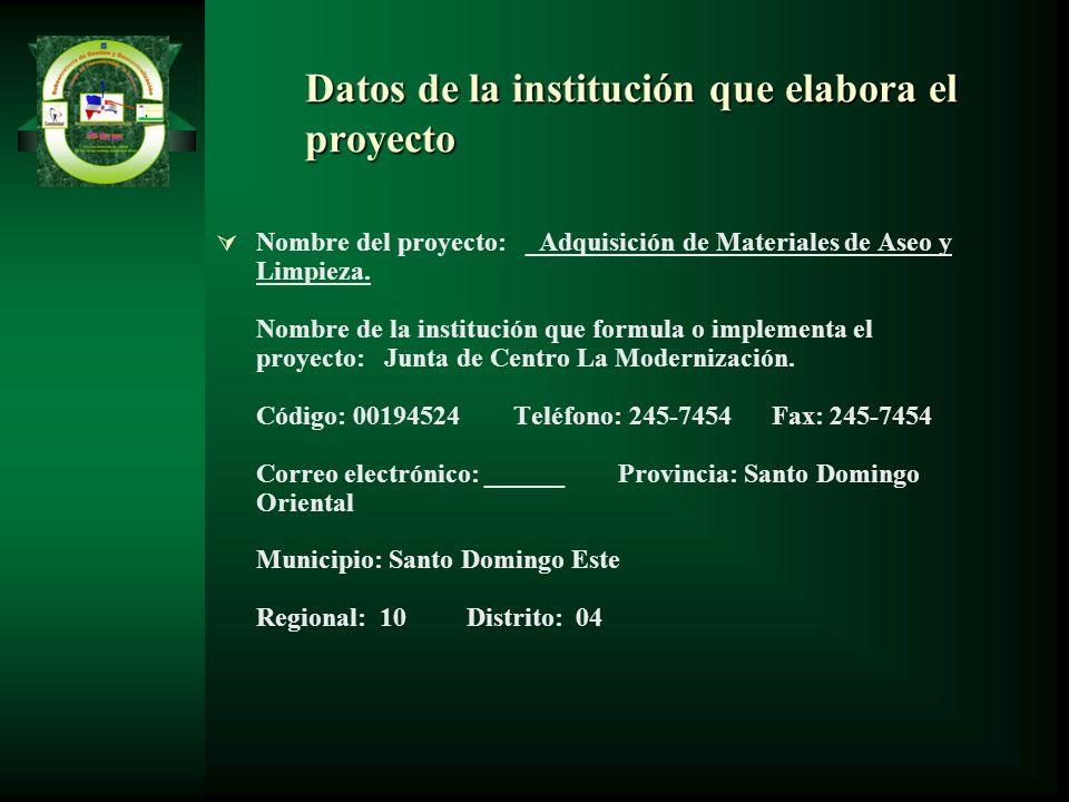 Datos de la institución que elabora el proyecto Nombre del proyecto: _Adquisición de Materiales de Aseo y Limpieza. Nombre de la institución que formu