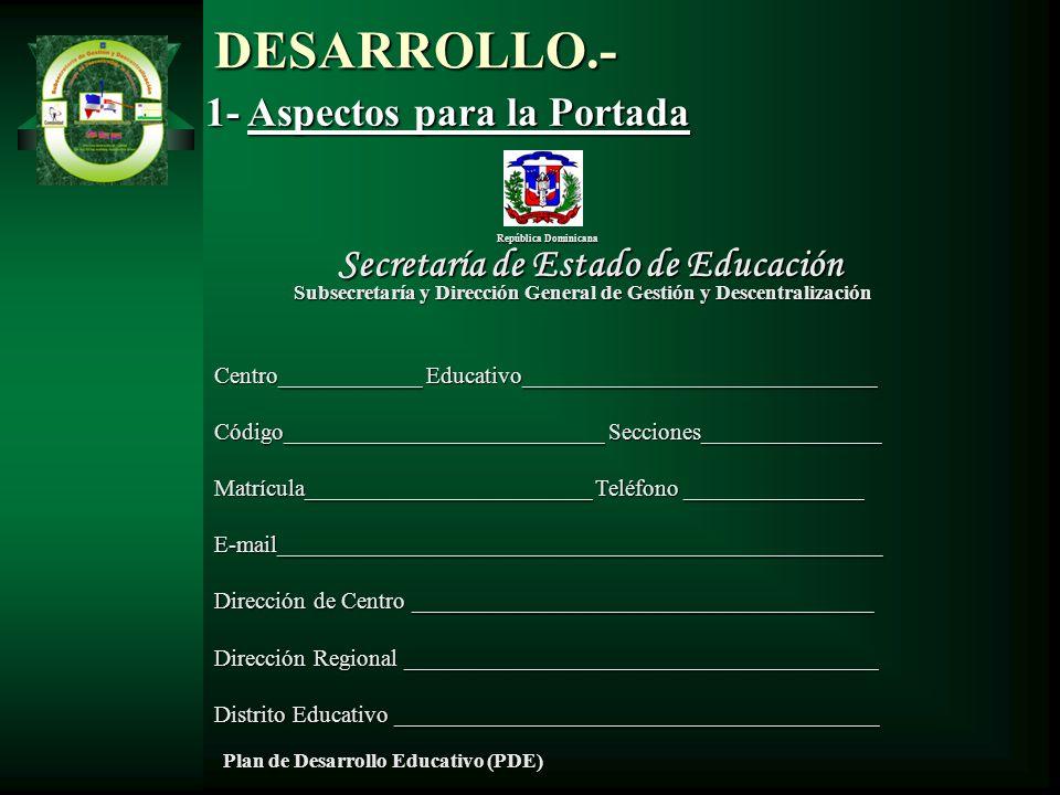 DESARROLLO.- 1- Aspectos para la Portada República Dominicana Secretaría de Estado de Educación Subsecretaría y Dirección General de Gestión y Descent