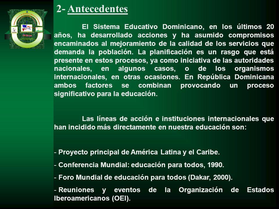 2- Antecedentes El Sistema Educativo Dominicano, en los últimos 20 años, ha desarrollado acciones y ha asumido compromisos encaminados al mejoramiento