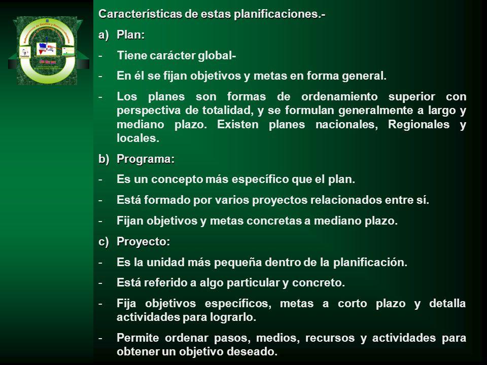 Características de estas planificaciones.- a)Plan: -Tiene carácter global- -En él se fijan objetivos y metas en forma general. -Los planes son formas