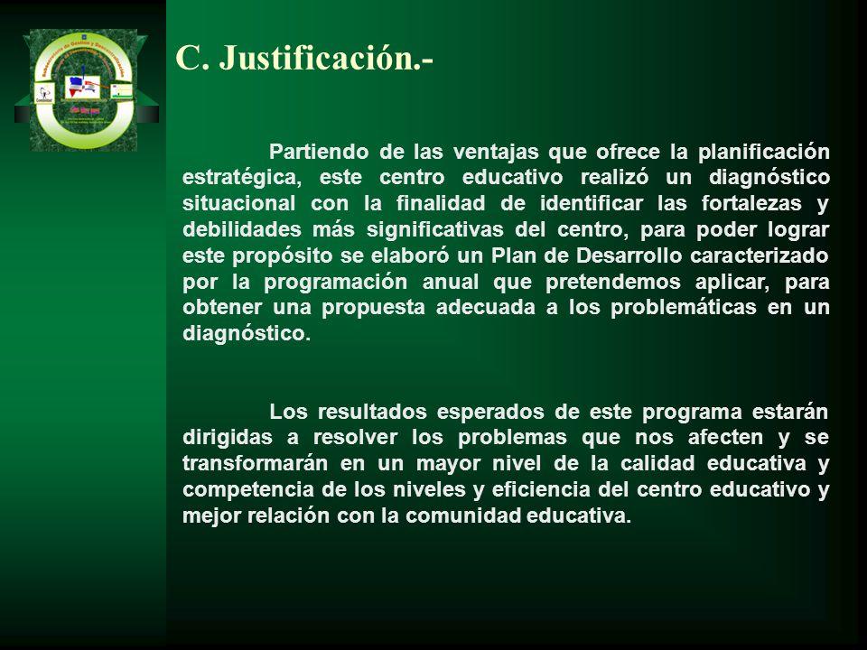 C. Justificación.- Partiendo de las ventajas que ofrece la planificación estratégica, este centro educativo realizó un diagnóstico situacional con la