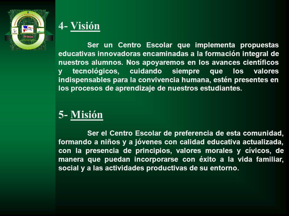 5- Misión Ser el Centro Escolar de preferencia de esta comunidad, formando a niños y a jóvenes con calidad educativa actualizada, con la presencia de
