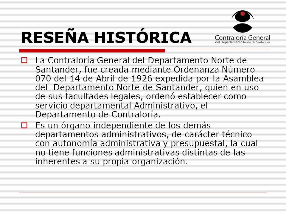 RESEÑA HISTÓRICA La Contraloría General del Departamento Norte de Santander, fue creada mediante Ordenanza Número 070 del 14 de Abril de 1926 expedida por la Asamblea del Departamento Norte de Santander, quien en uso de sus facultades legales, ordenó establecer como servicio departamental Administrativo, el Departamento de Contraloría.