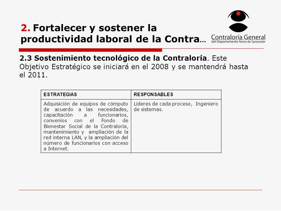 2. Fortalecer y sostener la productividad laboral de la Contra … ESTRATEGIASRESPONSABLES Adquisición de equipos de cómputo de acuerdo a las necesidade