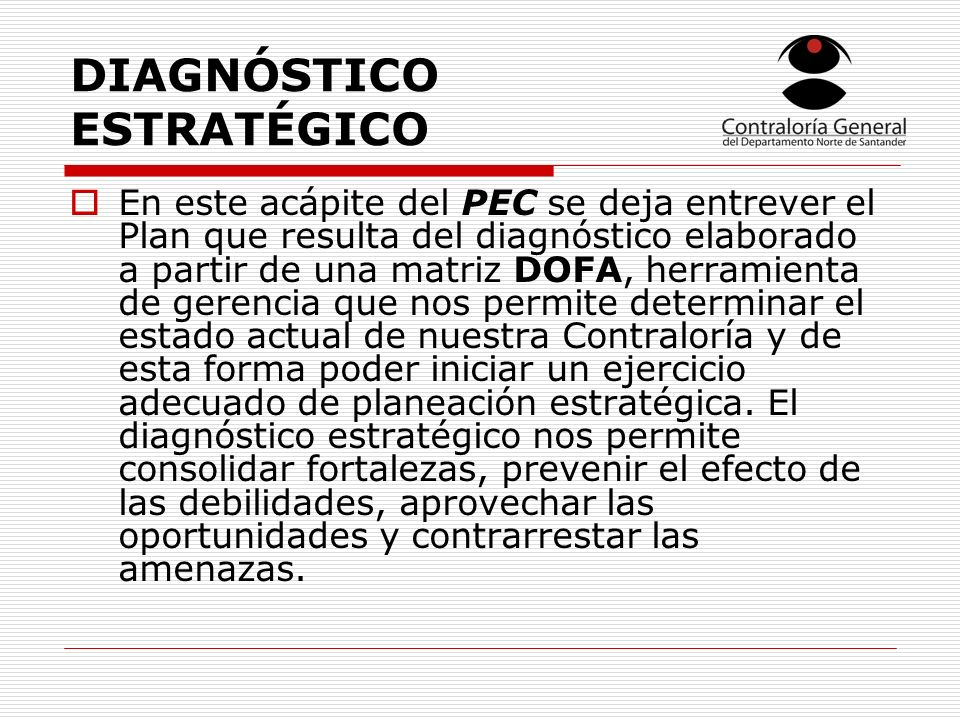 DIAGNÓSTICO ESTRATÉGICO En este acápite del PEC se deja entrever el Plan que resulta del diagnóstico elaborado a partir de una matriz DOFA, herramient