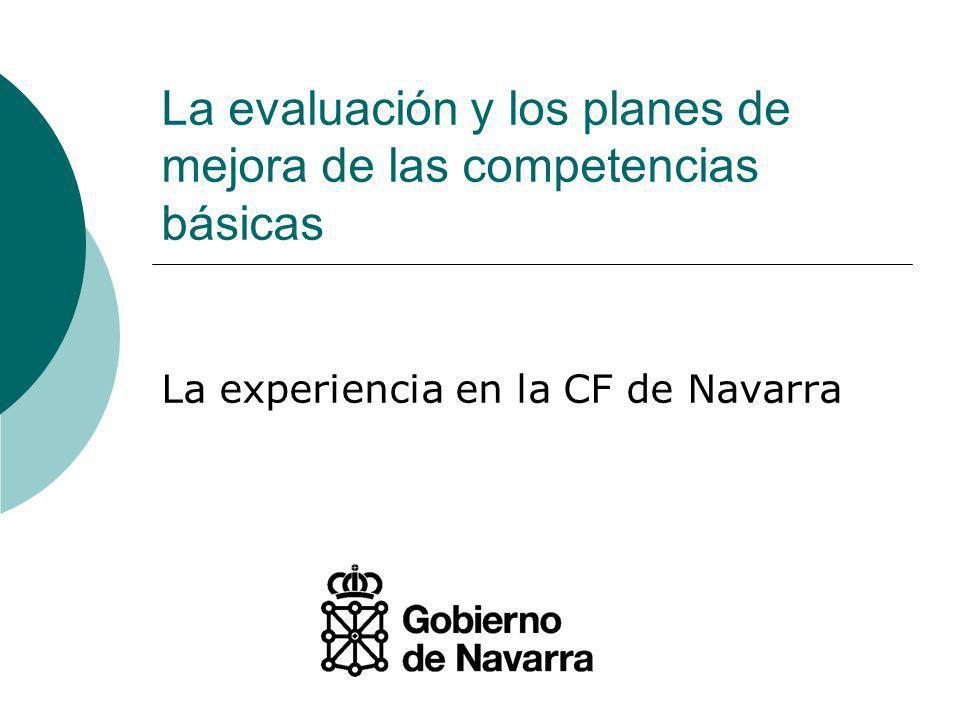 La evaluación y los planes de mejora de las competencias básicas La experiencia en la CF de Navarra