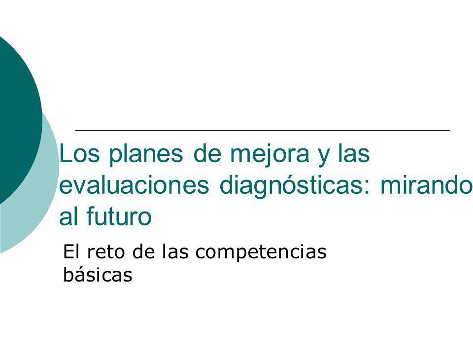 Los planes de mejora y las evaluaciones diagnósticas: mirando al futuro El reto de las competencias básicas