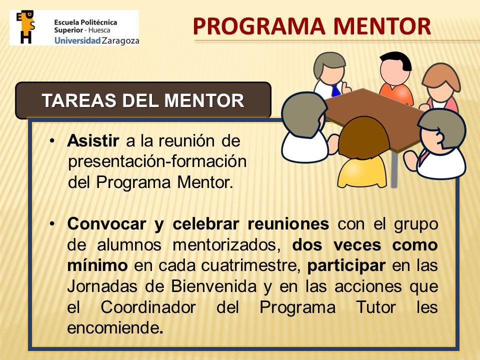 TAREAS DEL MENTOR Asistir a la reunión de presentación-formación del Programa Mentor. Convocar y celebrar reuniones con el grupo de alumnos mentorizad