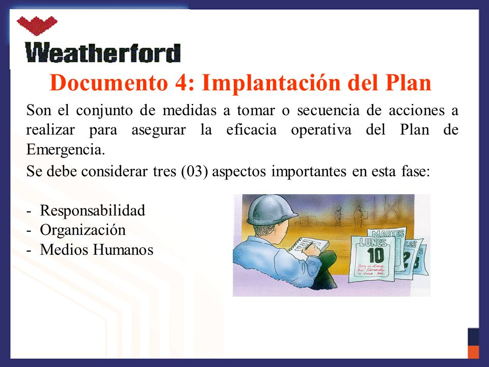 Documento 4: Implantación del Plan Son el conjunto de medidas a tomar o secuencia de acciones a realizar para asegurar la eficacia operativa del Plan de Emergencia.