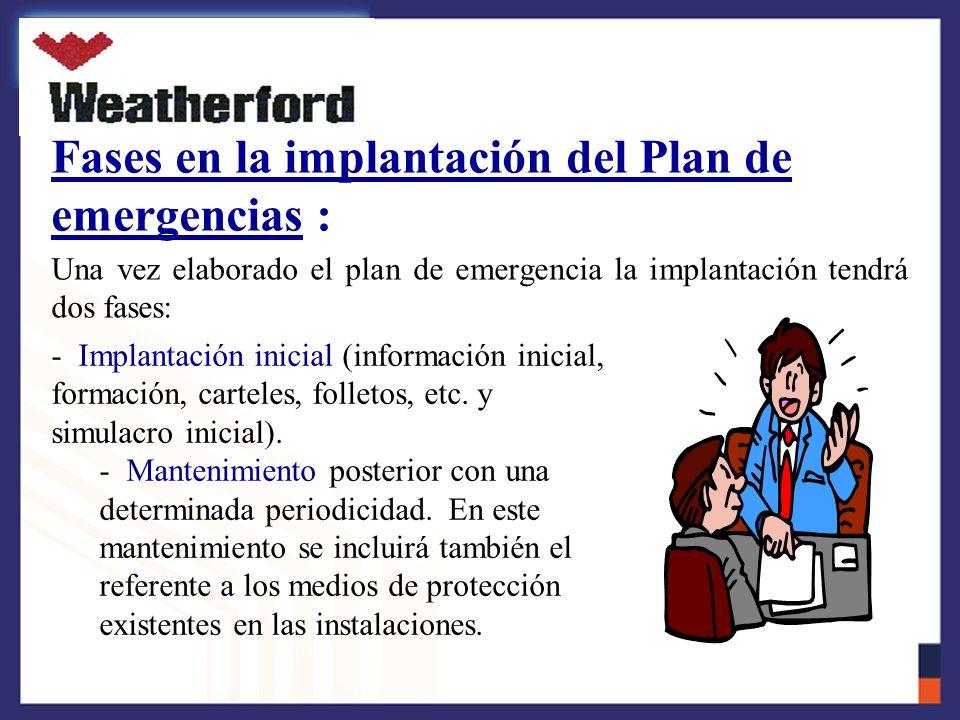 Fases en la implantación del Plan de emergencias : Una vez elaborado el plan de emergencia la implantación tendrá dos fases: - Implantación inicial (información inicial, formación, carteles, folletos, etc.