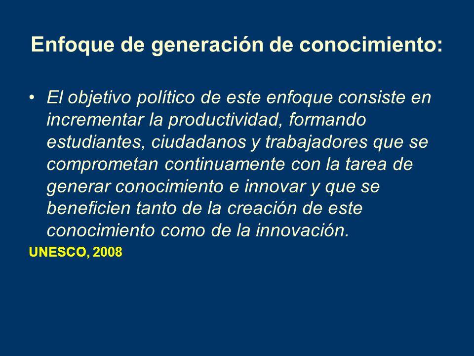 Enfoque de generación de conocimiento: El objetivo político de este enfoque consiste en incrementar la productividad, formando estudiantes, ciudadanos