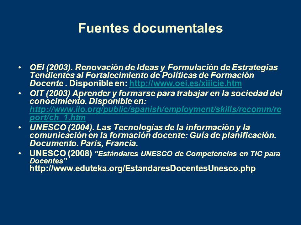 Fuentes documentales OEI (2003). Renovación de Ideas y Formulación de Estrategias Tendientes al Fortalecimiento de Políticas de Formación Docente. Dis