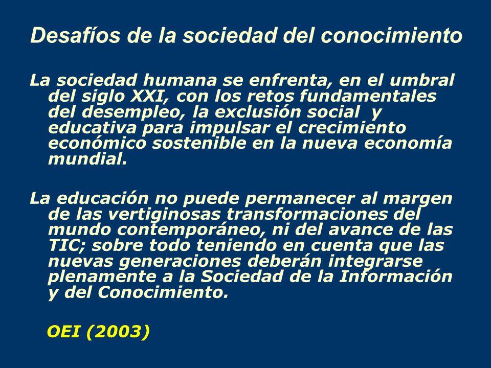 Desafíos de la sociedad del conocimiento La sociedad humana se enfrenta, en el umbral del siglo XXI, con los retos fundamentales del desempleo, la exc
