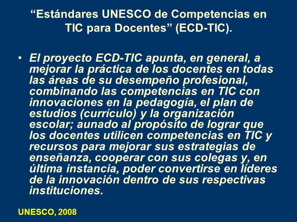 Estándares UNESCO de Competencias en TIC para Docentes (ECD-TIC). El proyecto ECD-TIC apunta, en general, a mejorar la práctica de los docentes en tod