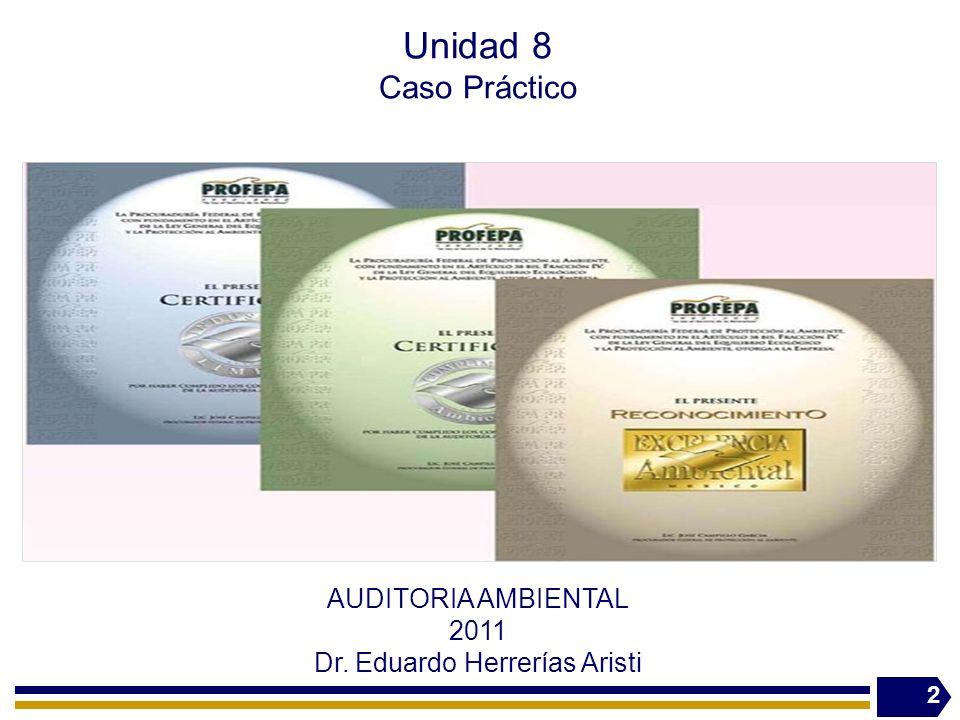 2 AUDITORIA AMBIENTAL 2011 Dr. Eduardo Herrerías Aristi Unidad 8 Caso Práctico