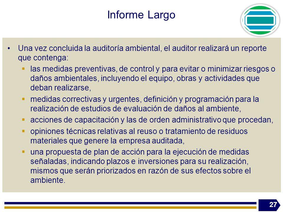 Informe Largo Una vez concluida la auditoría ambiental, el auditor realizará un reporte que contenga: las medidas preventivas, de control y para evita