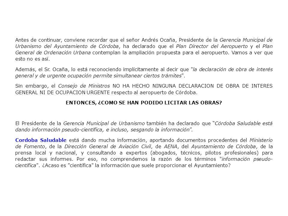 Antes de continuar, conviene recordar que el señor Andrés Ocaña, Presidente de la Gerencia Municipal de Urbanismo del Ayuntamiento de Córdoba, ha declarado que el Plan Director del Aeropuerto y el Plan General de Ordenación Urbana contemplan la ampliación propuesta para el aeropuerto.