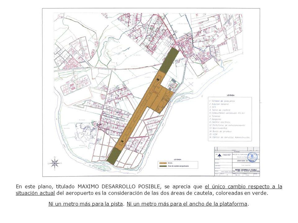 En este plano, titulado MAXIMO DESARROLLO POSIBLE, se aprecia que el único cambio respecto a la situación actual del aeropuerto es la consideración de las dos áreas de cautela, coloreadas en verde.