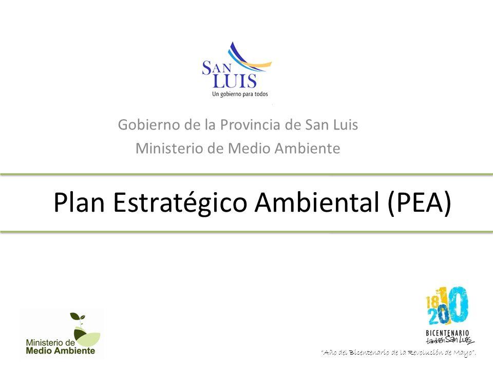 Plan Estratégico Ambiental (PEA) Gobierno de la Provincia de San Luis Ministerio de Medio Ambiente Año del Bicentenario de la Revolución de Mayo.