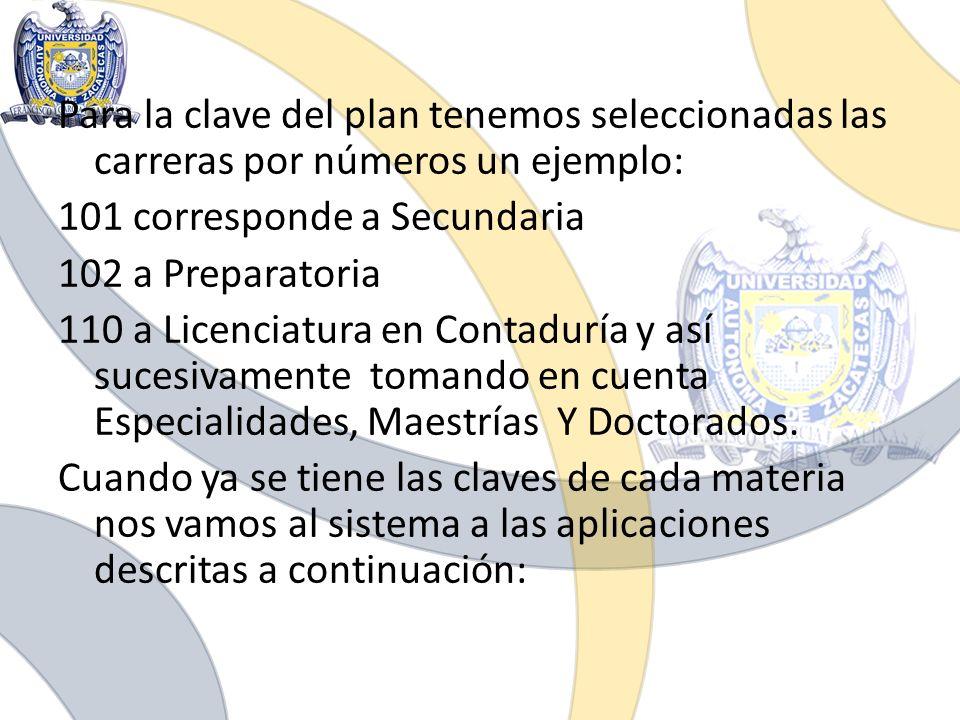 Para la clave del plan tenemos seleccionadas las carreras por números un ejemplo: 101 corresponde a Secundaria 102 a Preparatoria 110 a Licenciatura e