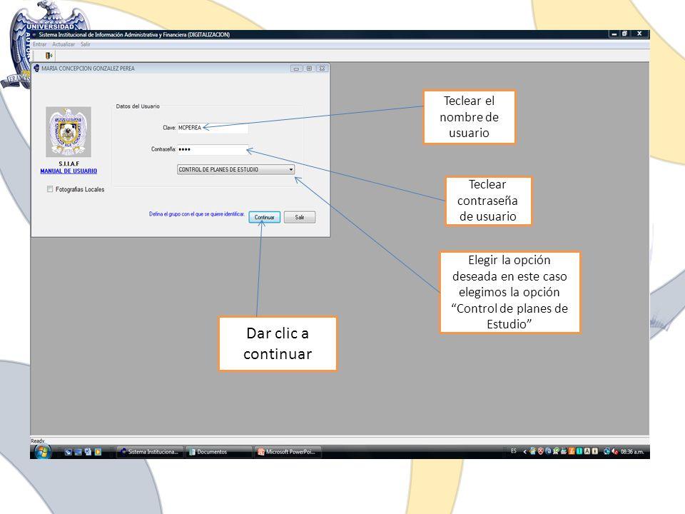 Teclear el nombre de usuario Teclear contraseña de usuario Elegir la opción deseada en este caso elegimos la opción Control de planes de Estudio Dar c