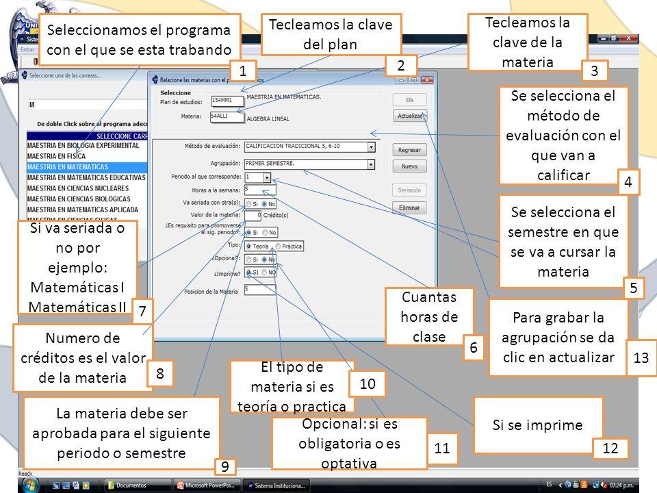 Seleccionamos el programa con el que se esta trabando Tecleamos la clave del plan Tecleamos la clave de la materia Se selecciona el método de evaluaci