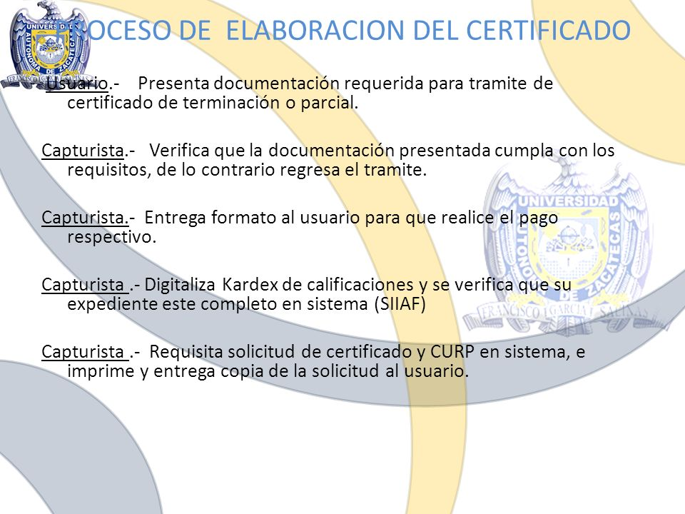 PROCESO DE ELABORACION DEL CERTIFICADO Usuario.- Presenta documentación requerida para tramite de certificado de terminación o parcial. Capturista.- V
