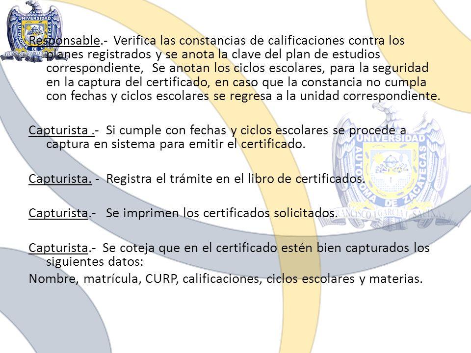 Responsable.- Verifica las constancias de calificaciones contra los planes registrados y se anota la clave del plan de estudios correspondiente, Se an
