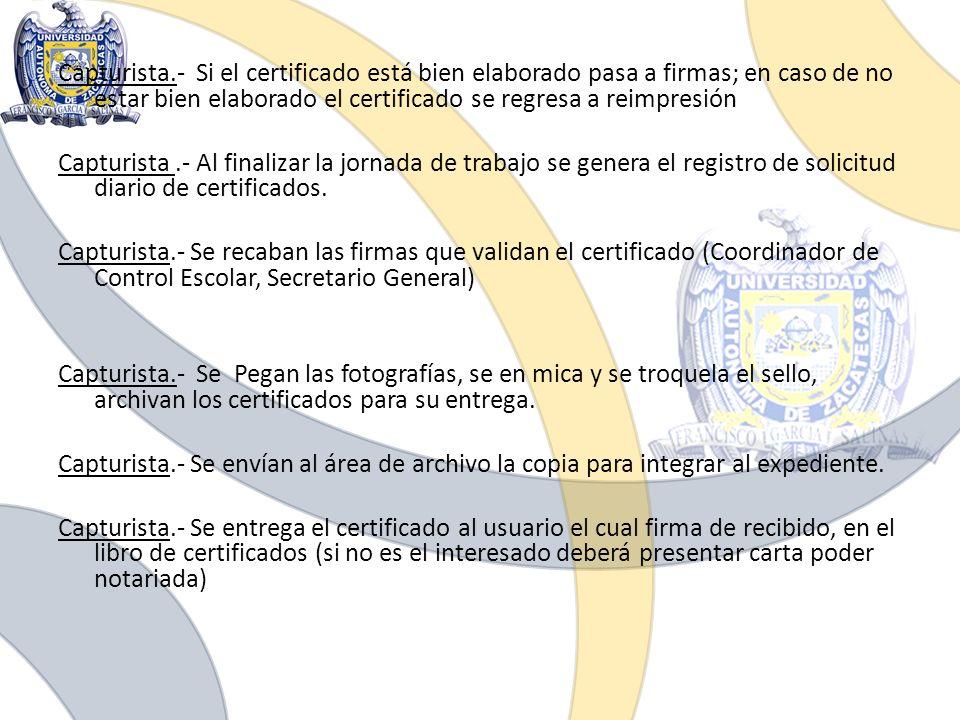 Capturista.- Si el certificado está bien elaborado pasa a firmas; en caso de no estar bien elaborado el certificado se regresa a reimpresión Capturist