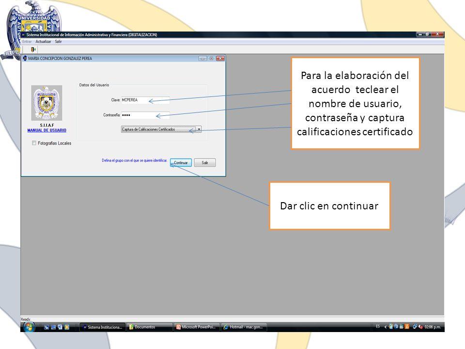 Para la elaboración del acuerdo teclear el nombre de usuario, contraseña y captura calificaciones certificado Dar clic en continuar