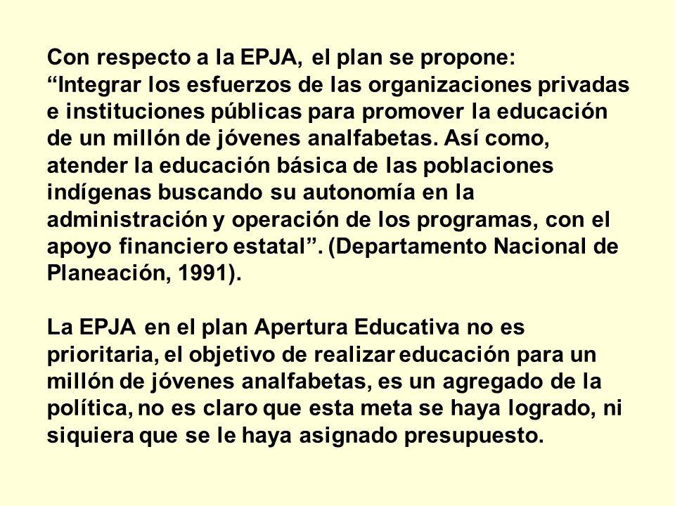 Con respecto a la EPJA, el plan se propone: Integrar los esfuerzos de las organizaciones privadas e instituciones públicas para promover la educación