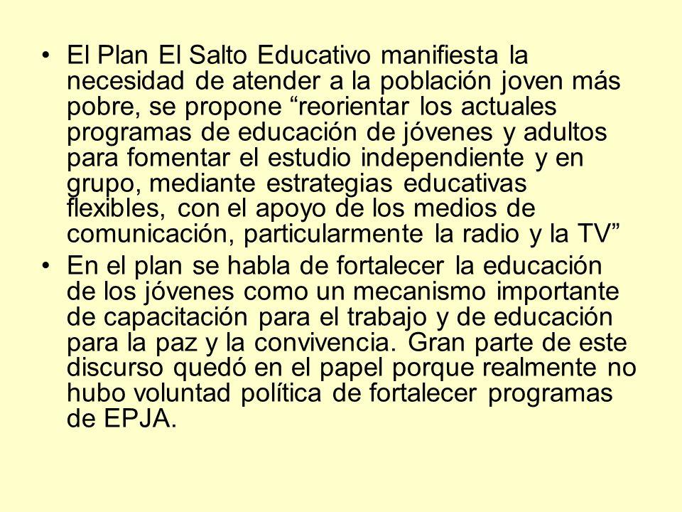 El Plan El Salto Educativo manifiesta la necesidad de atender a la población joven más pobre, se propone reorientar los actuales programas de educació