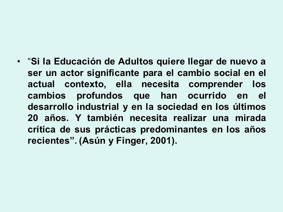 Si la Educación de Adultos quiere llegar de nuevo a ser un actor significante para el cambio social en el actual contexto, ella necesita comprender lo