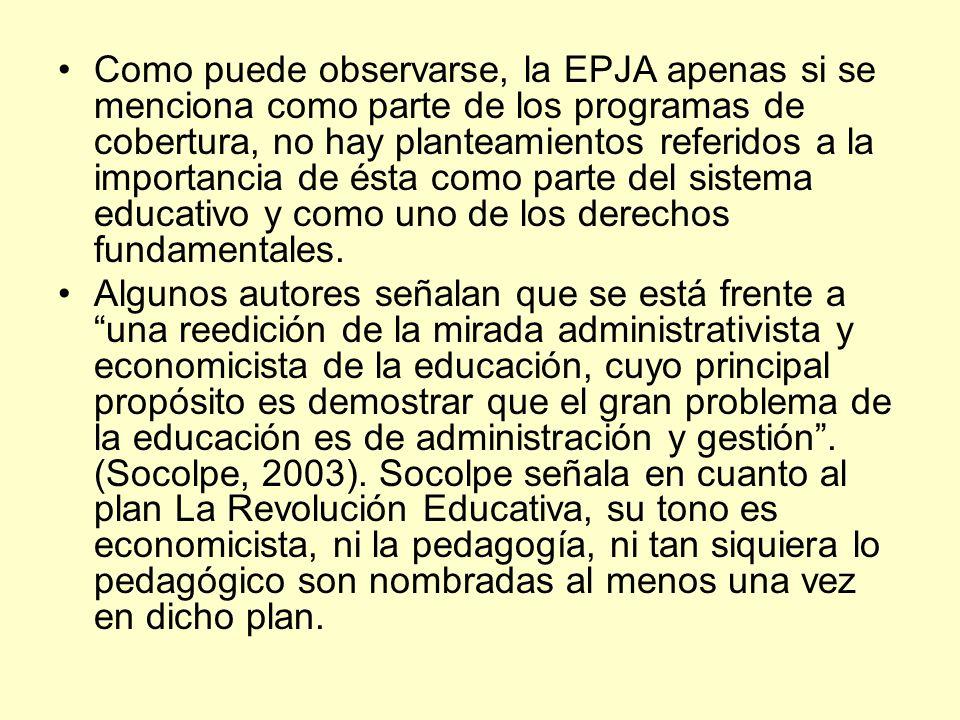 Como puede observarse, la EPJA apenas si se menciona como parte de los programas de cobertura, no hay planteamientos referidos a la importancia de ést