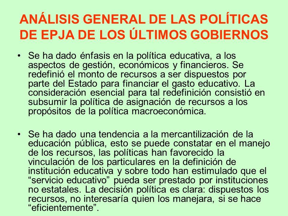 ANÁLISIS GENERAL DE LAS POLÍTICAS DE EPJA DE LOS ÚLTIMOS GOBIERNOS Se ha dado énfasis en la política educativa, a los aspectos de gestión, económicos