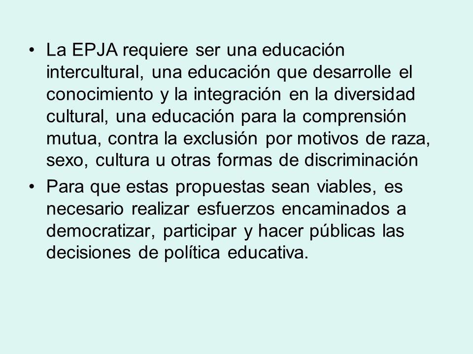 La EPJA requiere ser una educación intercultural, una educación que desarrolle el conocimiento y la integración en la diversidad cultural, una educaci