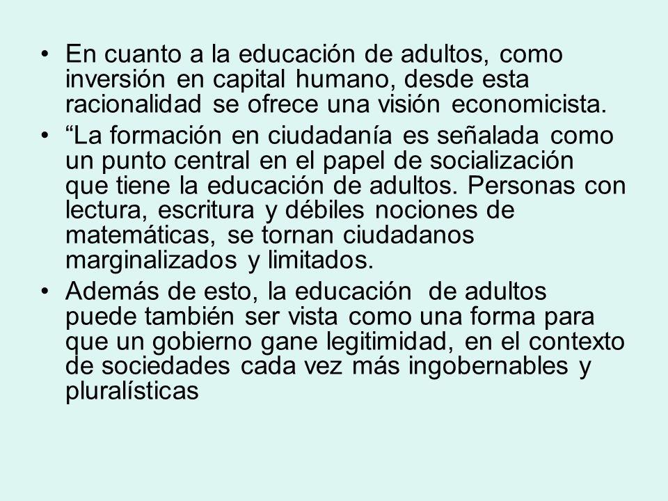 En ese sentido, la educación de adultos podría ser considerada como parte de una estrategia de legitimación compensatoria, en la constitución de un orden social afectado por la crisis de legitimidad.
